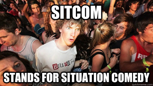 Sitcom stands for situation comedy - Sitcom stands for situation comedy  Sudden Clarity Clarence