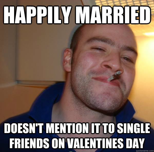 Happily married Doesn't mention it to single friends on Valentines Day - Happily married Doesn't mention it to single friends on Valentines Day  Misc