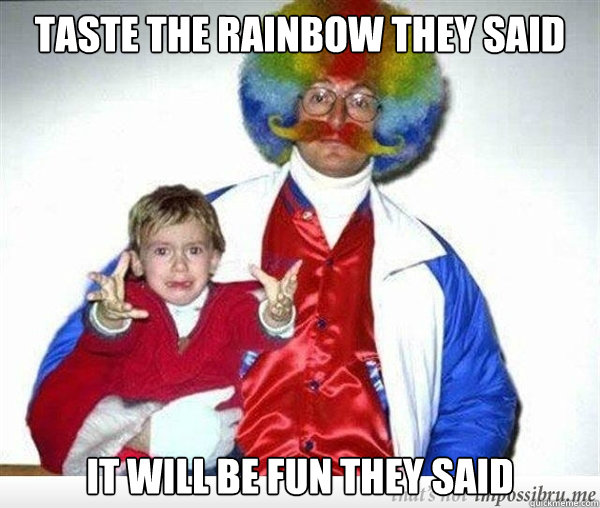Taste the rainbow they said It will be fun they said - Taste the rainbow they said It will be fun they said  80s Clown Dad