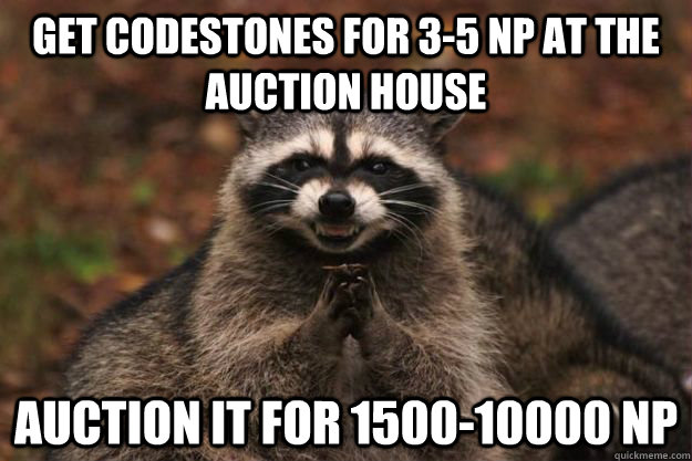 get codestones for 3-5 np at the auction house auction it for 1500-10000 NP - get codestones for 3-5 np at the auction house auction it for 1500-10000 NP  Evil Plotting Raccoon