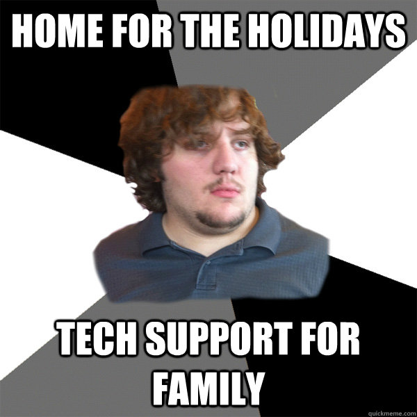 Home For The Holidays Tech Support Family
