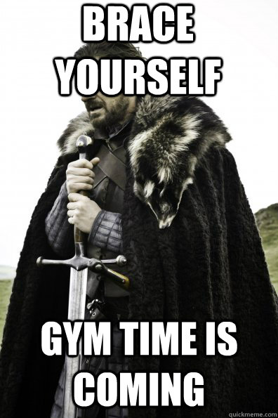 Brace Yourself Gym time is coming - Brace Yourself Gym time is coming  Game of Thrones