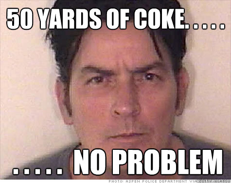 50 yards of coke. . . . .  . . . . .  no problem