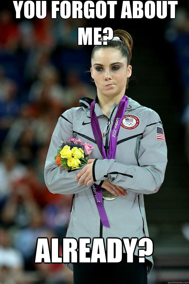 You Forgot About Me Already Unimpressed Mckayla Quickmeme