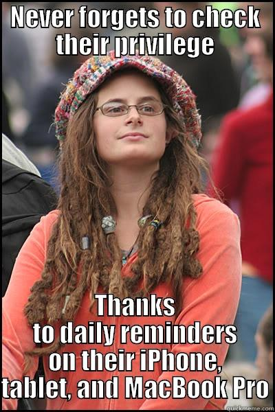 College Liberal - NEVER FORGETS TO CHECK THEIR PRIVILEGE THANKS TO DAILY REMINDERS ON THEIR IPHONE, TABLET, AND MACBOOK PRO College Liberal