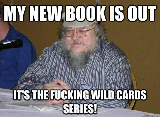 MY NEW BOOK IS OUT IT'S THE FUCKING WILD CARDS SERIES!