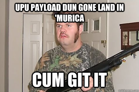 Upu payload dun gone land in 'murica cum git it