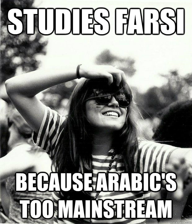 studies farsi because arabic's too mainstream - studies farsi because arabic's too mainstream  Georgetown Hipster