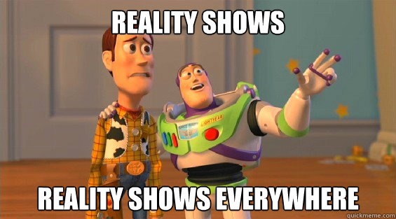 REALITY SHOWS REALITY SHOWS EVERYWHERE