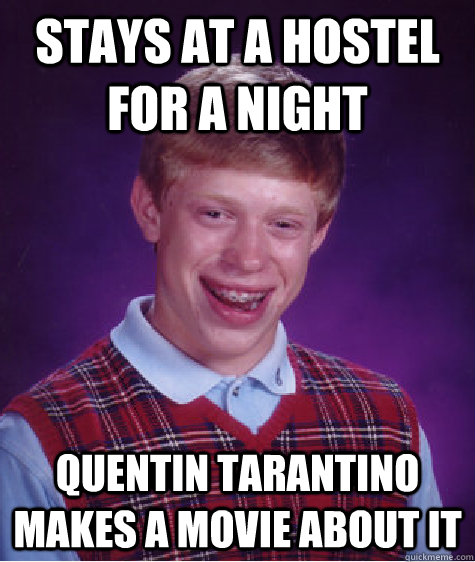Stays at a hostel for a night quentin tarantino makes a movie about it - Stays at a hostel for a night quentin tarantino makes a movie about it  Bad Luck Brian