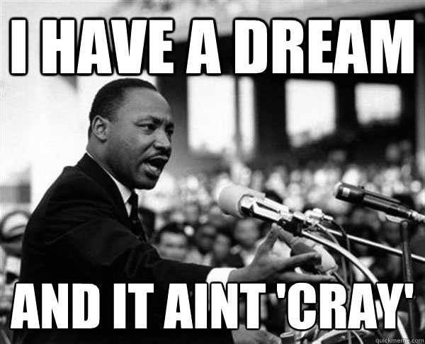 i have a dream and it aint 'cray'