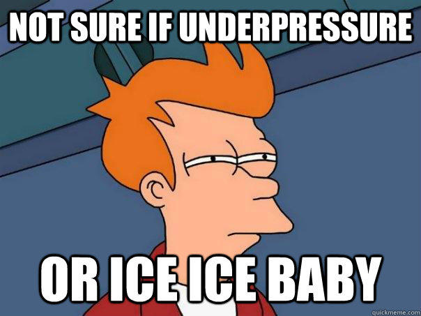 Not sure if underpressure Or Ice Ice baby - Not sure if underpressure Or Ice Ice baby  Futurama Fry