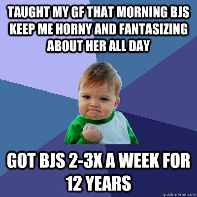 Taught my GF that morning BJs keep me horny and fantasizing about her all Day Got BJs 2-3x a week for 12 years