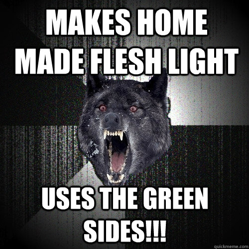 makes home made flesh light uses the green sides!!! - makes home made flesh light uses the green sides!!!  Insanity Wolf