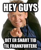 Hey guys det er snart tid til frankfurtere