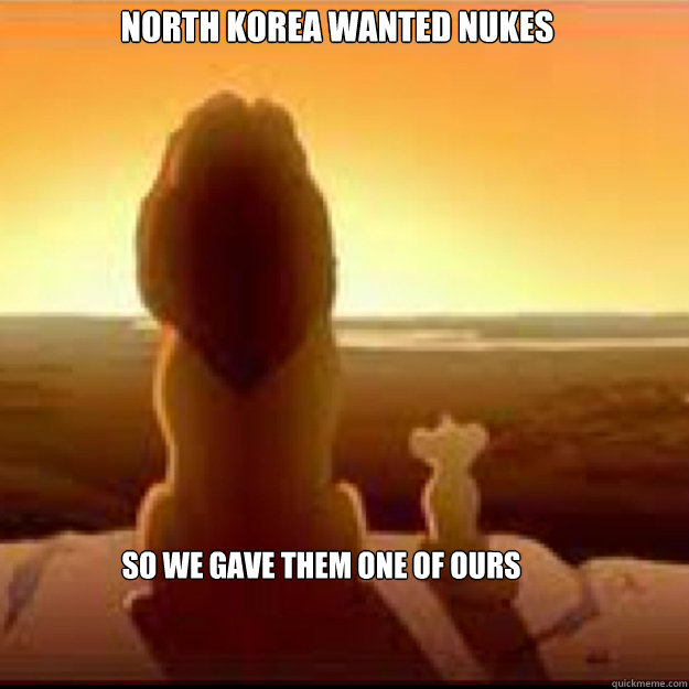 North korea wanted nukes so we gave them one of ours