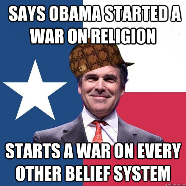Says Obama started a war on religion Starts a war on every other belief system  Scumbag Rick Perry