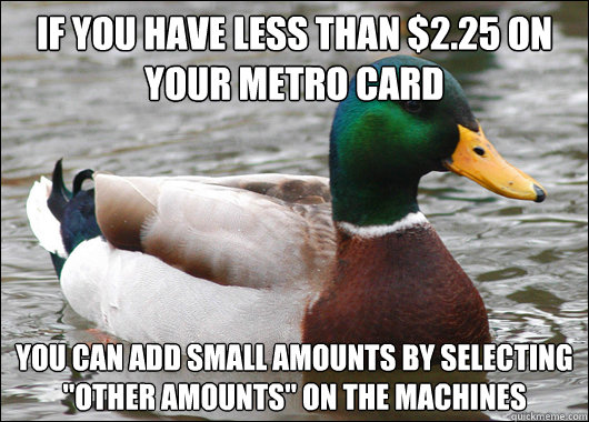 If you have less than $2.25 on your metro card You can add small amounts by selecting
