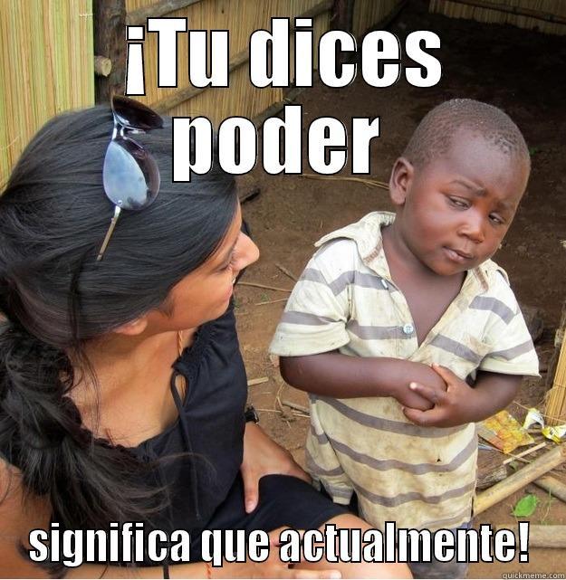Clases De Espanol Tu Dices Poder Significa Que Actualmente Skeptical Third World Kid