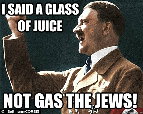 i said a glass of juice not gas the jews!