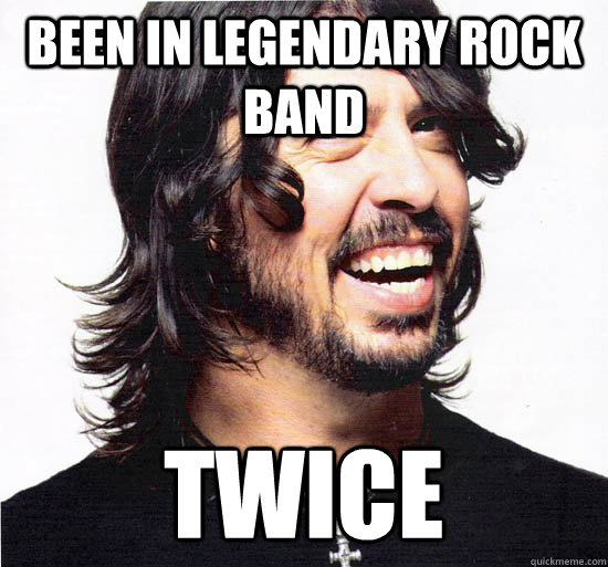 BEEN IN LEGENDARY ROCK BAND TWICE  Dave Grohl
