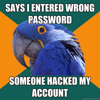 Says I entered wrong password Someone hacked my account - Says I entered wrong password Someone hacked my account  Paranoid Parrot