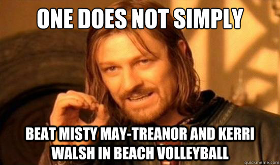 One Does Not Simply Beat Misty May-Treanor and Kerri Walsh in beach volleyball - One Does Not Simply Beat Misty May-Treanor and Kerri Walsh in beach volleyball  Boromir