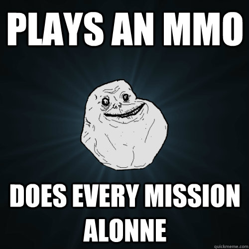 PLAYS AN MMO DOES EVERY MISSION ALONNE - PLAYS AN MMO DOES EVERY MISSION ALONNE  Forever Alone