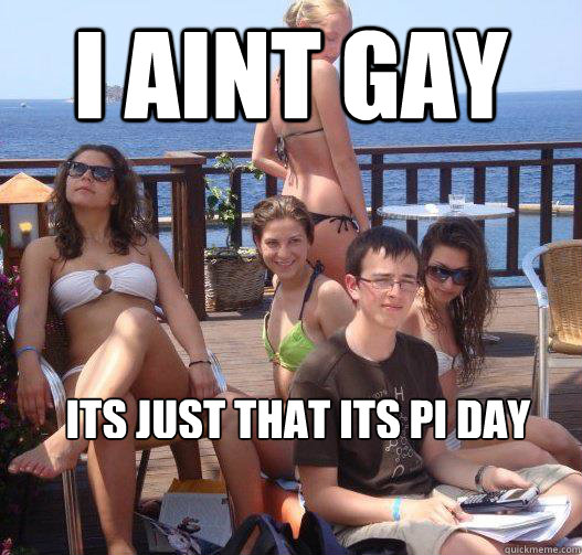 I aint gay Its just that its Pi Day - I aint gay Its just that its Pi Day  Priority Peter
