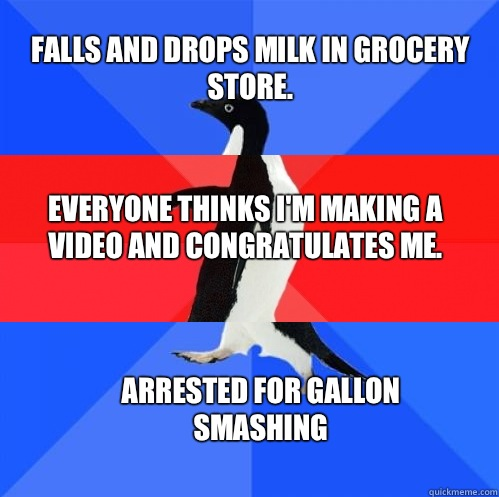 Falls and drops milk in grocery store. Everyone thinks I'm making a video and congratulates me. Arrested for Gallon Smashing - Falls and drops milk in grocery store. Everyone thinks I'm making a video and congratulates me. Arrested for Gallon Smashing  Socially Awkward Awesome Awkward Penguin