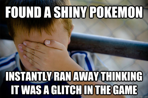 found a shiny pokemon instantly ran away thinking it was a glitch in the game - found a shiny pokemon instantly ran away thinking it was a glitch in the game  Confession kid