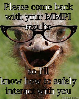 PLEASE COME BACK WITH YOUR MMPI RESULTS SO I'LL KNOW HOW TO SAFELY INTERACT WITH YOU Judgmental Bookseller Ostrich