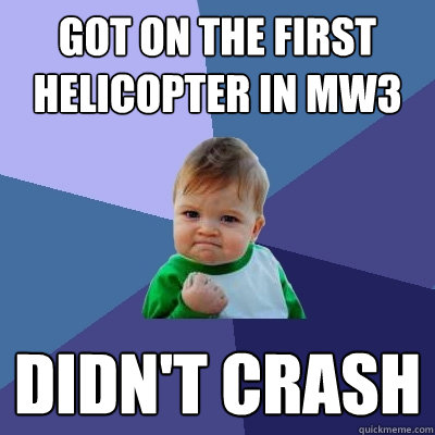 Got on the first helicopter in MW3 Didn't crash - Got on the first helicopter in MW3 Didn't crash  Success Kid