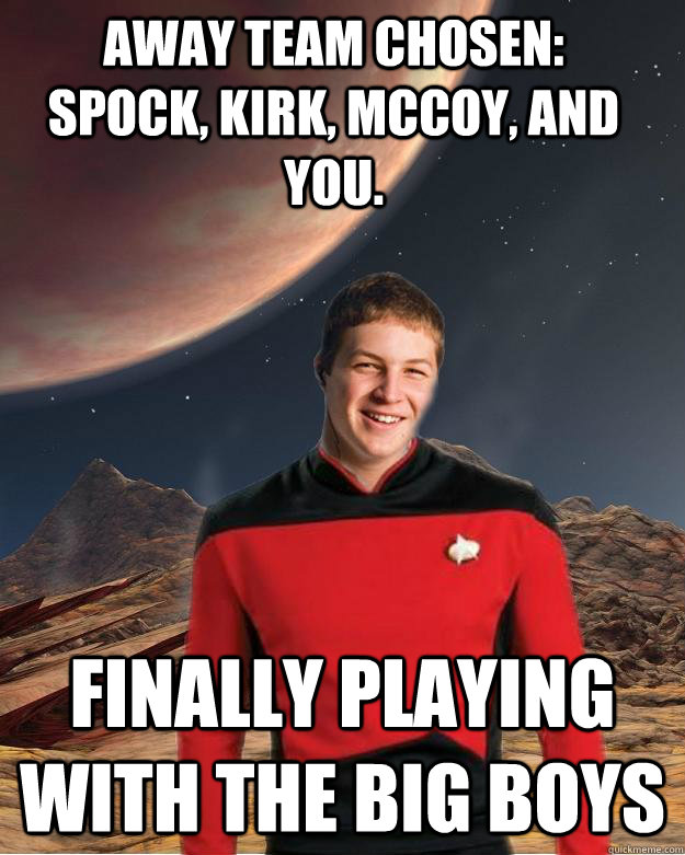 away team chosen:     Spock, Kirk, Mccoy, and you. finally playing with the big boys - away team chosen:     Spock, Kirk, Mccoy, and you. finally playing with the big boys  Starfleet Academy Freshman