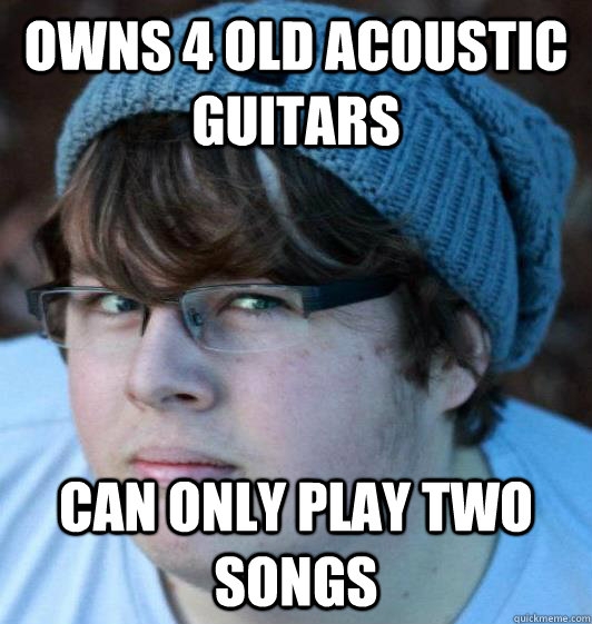 Owns 4 old acoustic guitars Can only play two songs