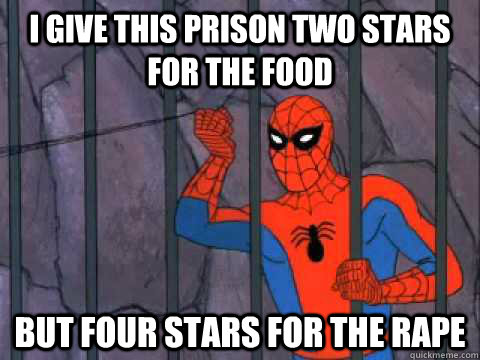 i give this prison two stars for the food but four stars for the rape