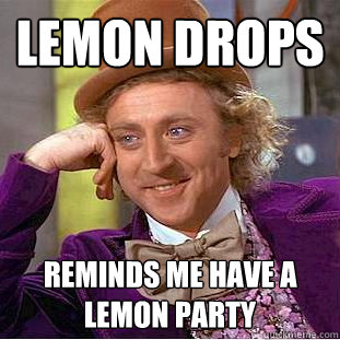 Lemon Drops Reminds me have a lemon party