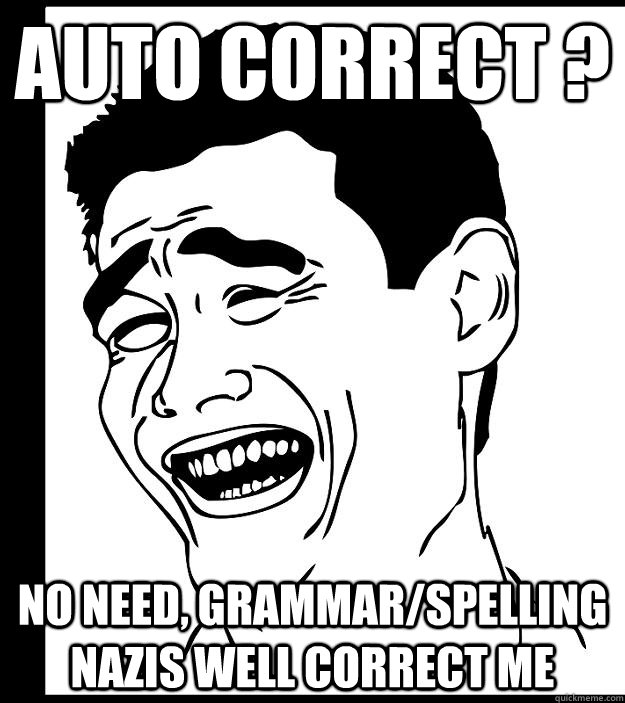 Auto Correct No Need Grammarspelling Nazis Well Correct Me Yao