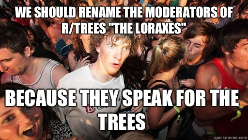We should rename the moderators of r/trees
