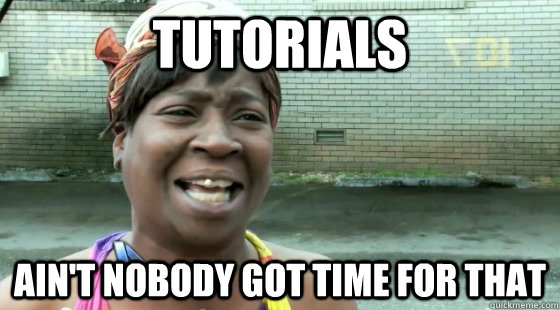 tutorials Ain't Nobody Got time for that - tutorials Ain't Nobody Got time for that  aintnobodygottime