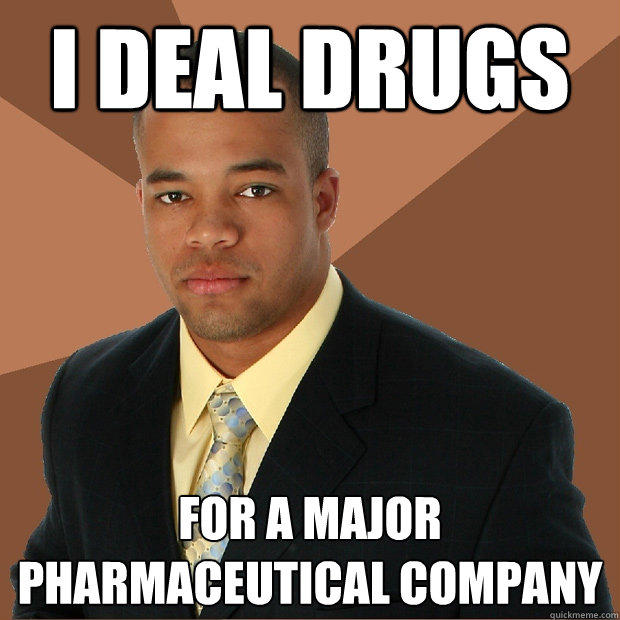 I DEAL DRUGS FOR A MAJOR PHARMACEUTICAL COMPANY - I DEAL DRUGS FOR A MAJOR PHARMACEUTICAL COMPANY  Successful Black Man