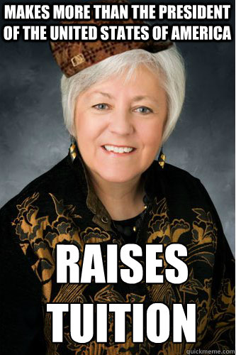 makes more than the President of the United states of America raises tuition  scumbag sally mason