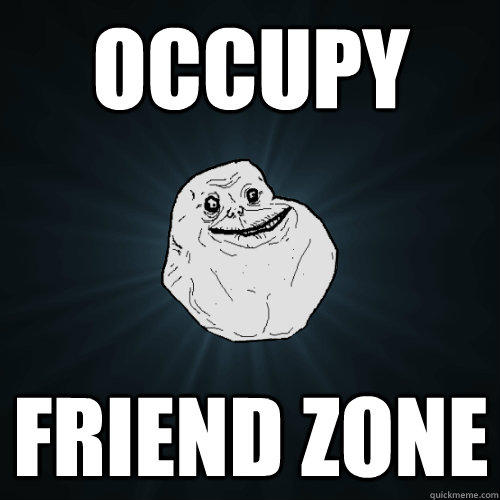 Occupy friend zone - Occupy friend zone  Forever Alone