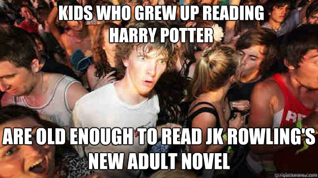 Kids who grew up reading Harry Potter Are old enough to read JK Rowling's new adult novel - Kids who grew up reading Harry Potter Are old enough to read JK Rowling's new adult novel  Misc