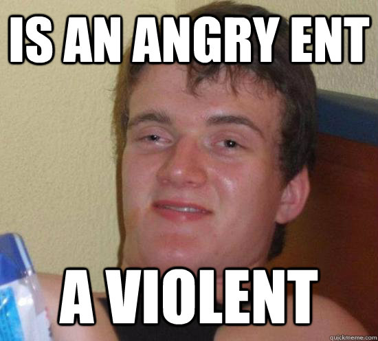 Is an angry Ent A Violent