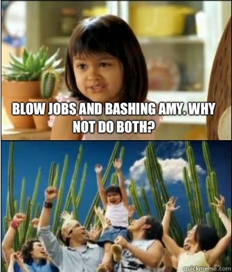 Blow jobs and bashing amy. Why not do both? - Blow jobs and bashing amy. Why not do both?  Why not both