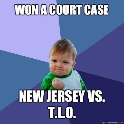 Won a court case NEW JERSEY VS. T.L.O.  Success Kid