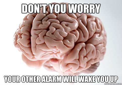 Don't you worry your other alarm will wake you up - Don't you worry your other alarm will wake you up  Misc