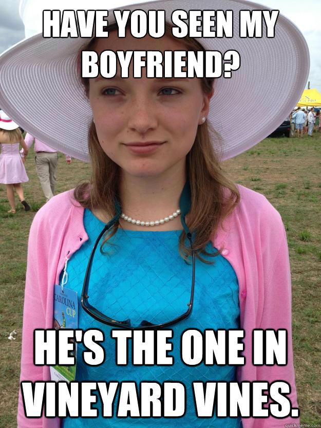Funny Memes Vines : Have you seen my boyfriend he s the one in vineyard vines