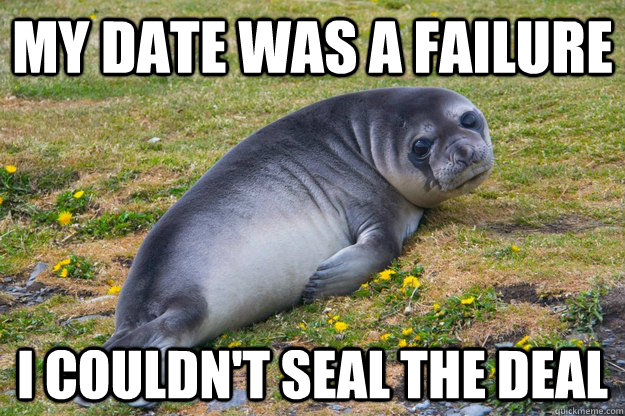 my date was a failure i couldn't seal the deal